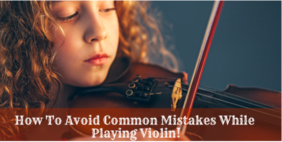 How To Avoid Common Mistakes While Playing the Violin!