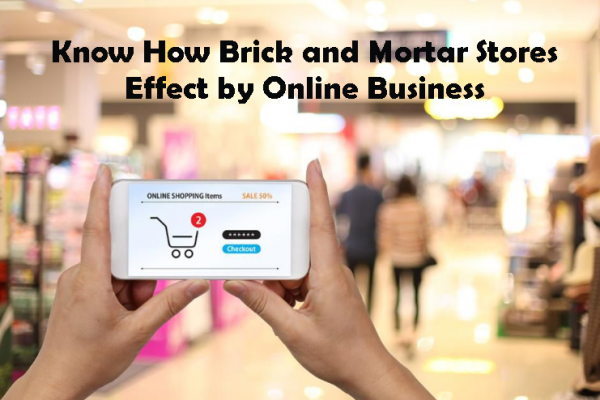 Know How Brick and Mortar Stores Effect by Online Business