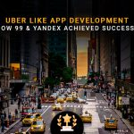 Uber like app development: How 99 & Yandex have achieved success in ride-hailing segment?