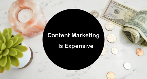 Content Marketing Is Expensive